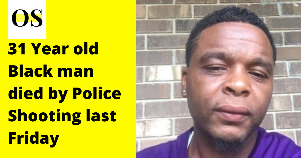 31 Year old Black man died by Police Shooting last Friday 1