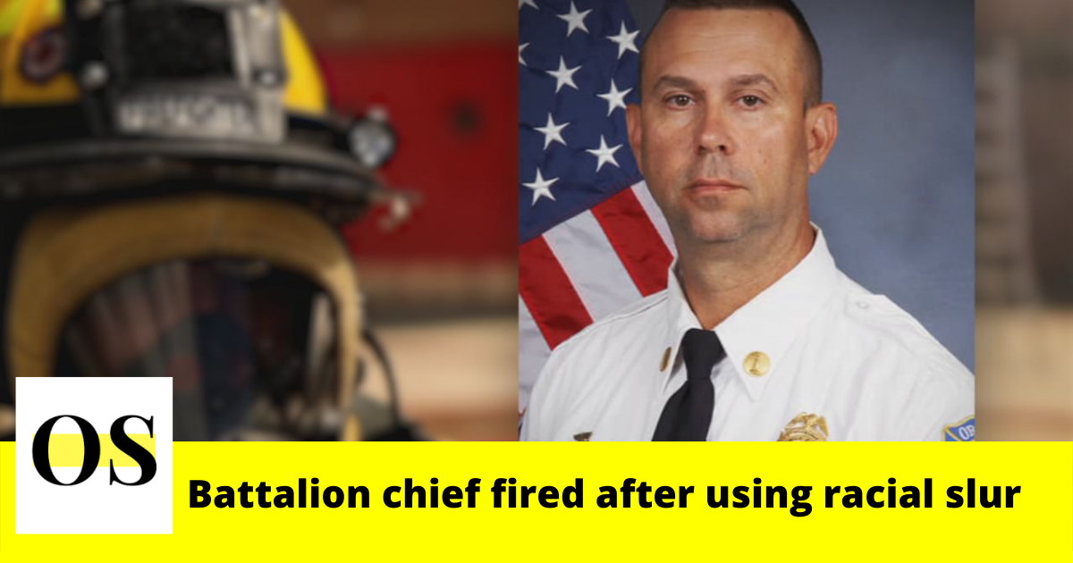 An Orange County fire battalion chief with two decades of experience fired after using a racial slur 10