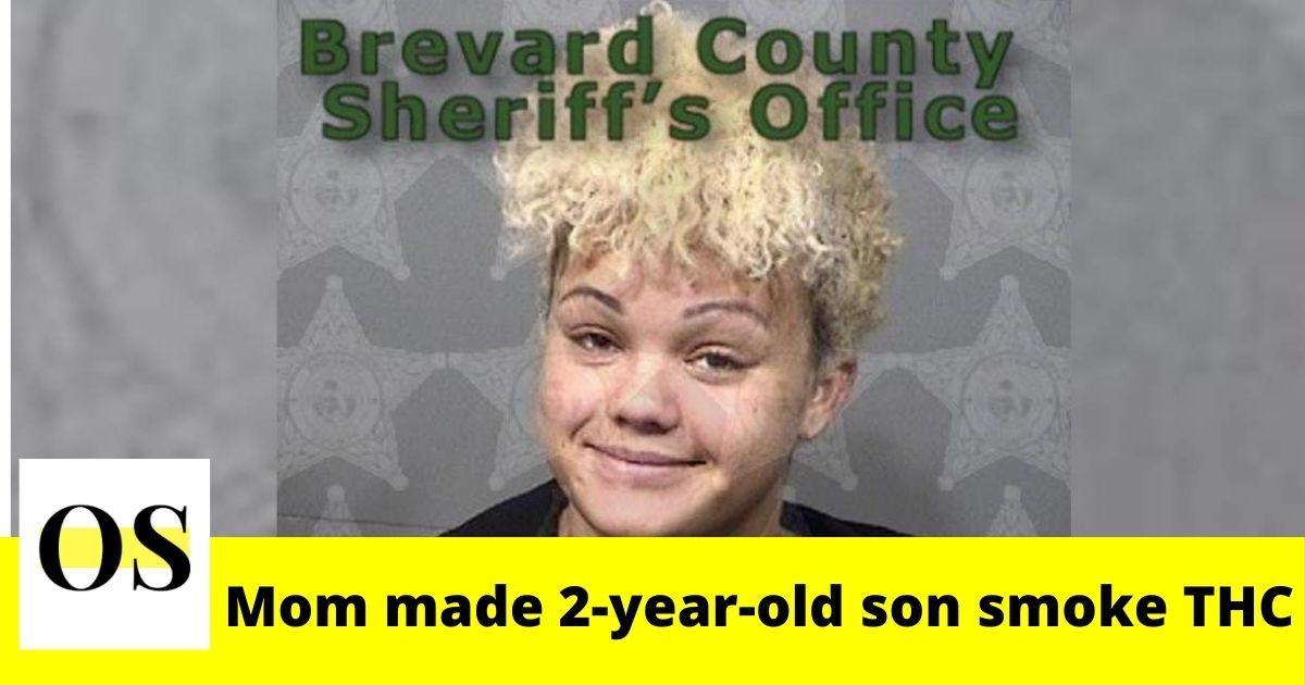 2-year-old son smoked THC in Brevard County; his mom believed he would eat and sleep better 3